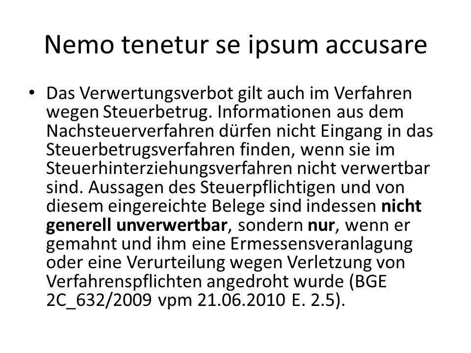 Nemo tenetur se ipsum accusare Das Verwertungsverbot gilt auch im Verfahren wegen Steuerbetrug. Informationen aus dem Nachsteuerverfahren dürfen nicht