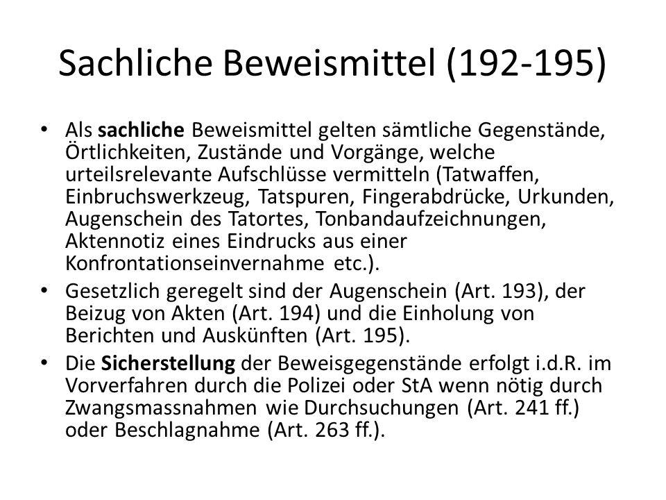 Sachliche Beweismittel (192-195) Als sachliche Beweismittel gelten sämtliche Gegenstände, Örtlichkeiten, Zustände und Vorgänge, welche urteilsrelevant
