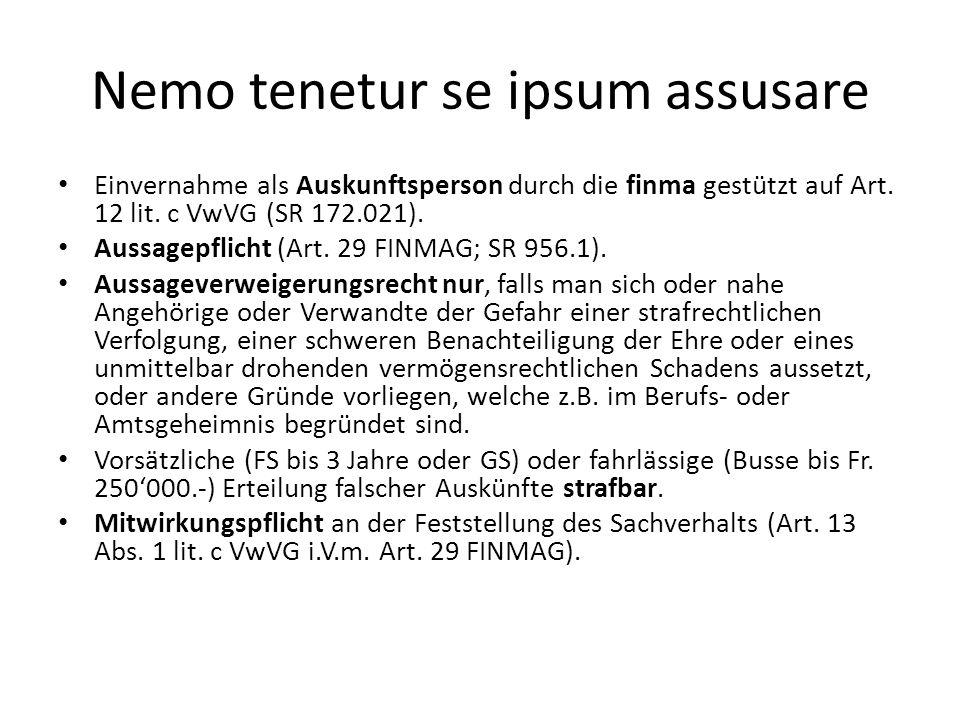 Nemo tenetur se ipsum assusare Einvernahme als Auskunftsperson durch die finma gestützt auf Art. 12 lit. c VwVG (SR 172.021). Aussagepflicht (Art. 29
