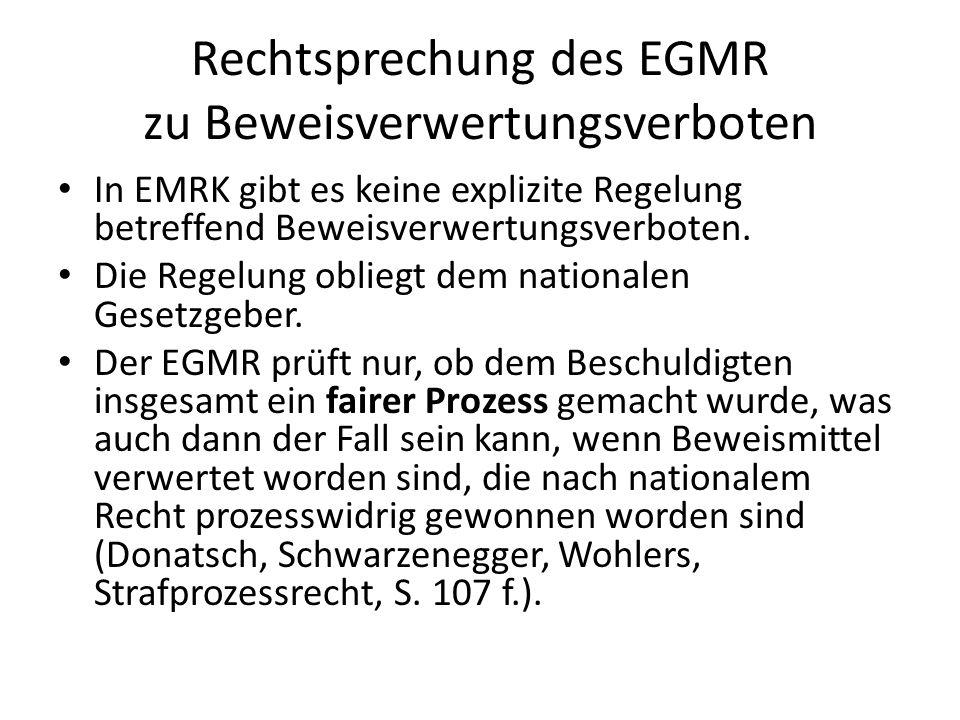 Rechtsprechung des EGMR zu Beweisverwertungsverboten In EMRK gibt es keine explizite Regelung betreffend Beweisverwertungsverboten. Die Regelung oblie
