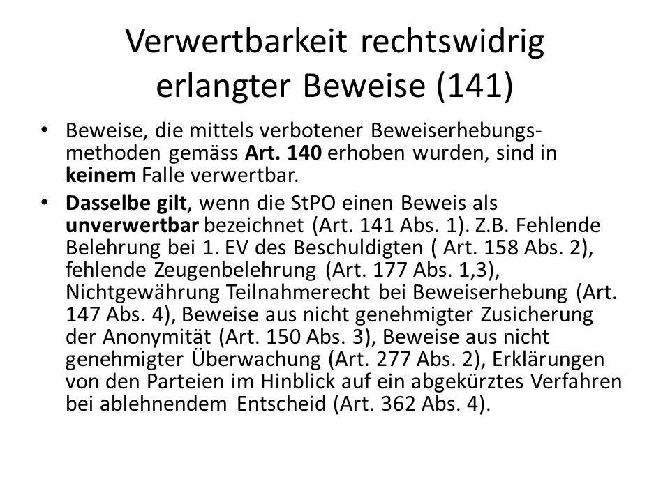 Verwertbarkeit rechtswidrig erlangter Beweise (141) Beweise, die mittels verbotener Beweiserhebungs- methoden gemäss Art. 140 erhoben wurden, sind in