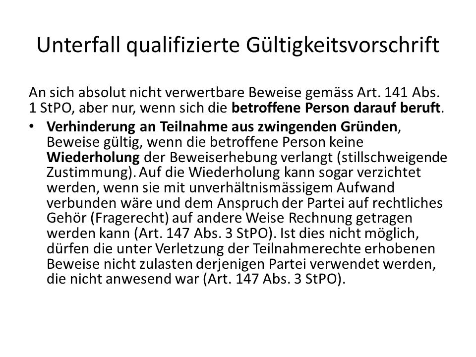 Unterfall qualifizierte Gültigkeitsvorschrift An sich absolut nicht verwertbare Beweise gemäss Art. 141 Abs. 1 StPO, aber nur, wenn sich die betroffen