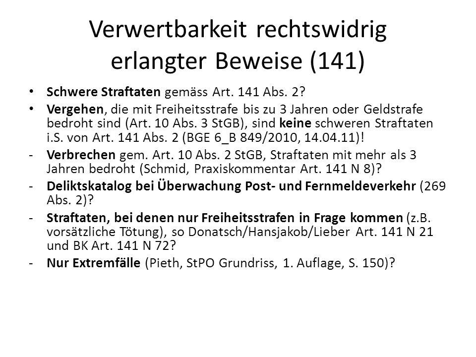Verwertbarkeit rechtswidrig erlangter Beweise (141) Schwere Straftaten gemäss Art. 141 Abs. 2? Vergehen, die mit Freiheitsstrafe bis zu 3 Jahren oder