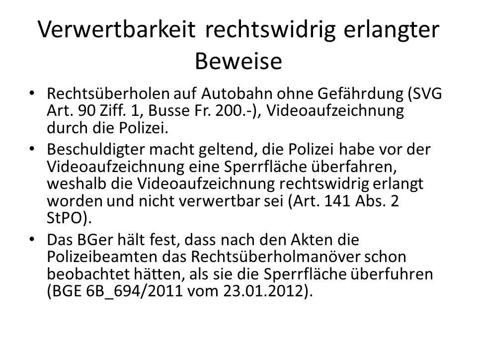 Verwertbarkeit rechtswidrig erlangter Beweise Rechtsüberholen auf Autobahn ohne Gefährdung (SVG Art. 90 Ziff. 1, Busse Fr. 200.-), Videoaufzeichnung d