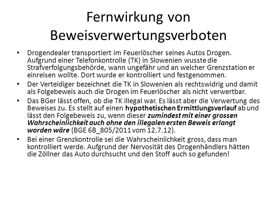 Fernwirkung von Beweisverwertungsverboten Drogendealer transportiert im Feuerlöscher seines Autos Drogen. Aufgrund einer Telefonkontrolle (TK) in Slow