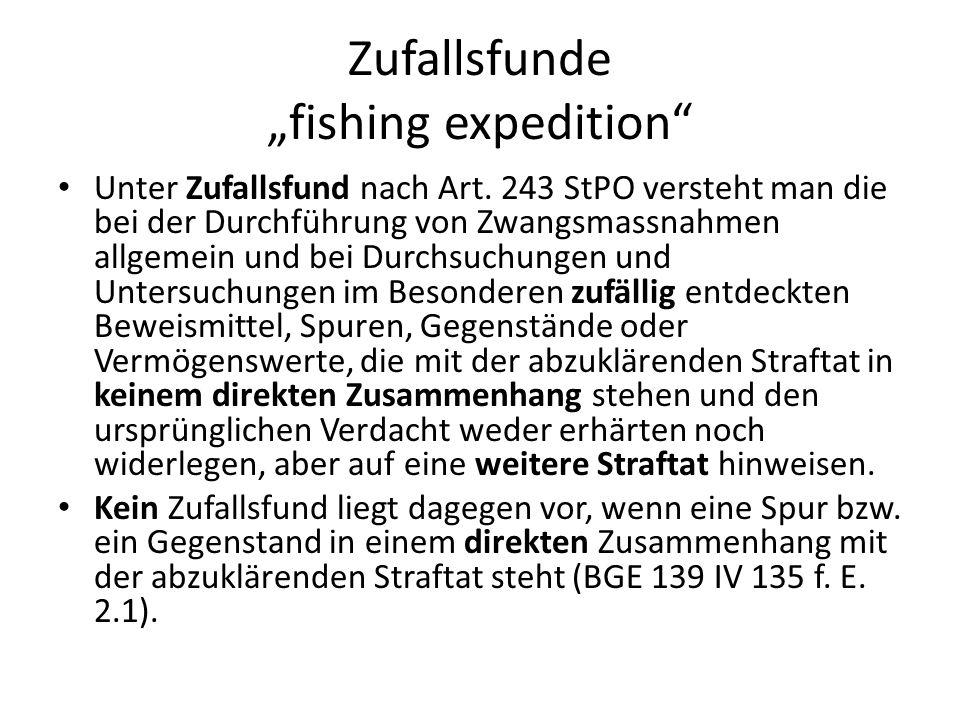 Zufallsfunde fishing expedition Unter Zufallsfund nach Art. 243 StPO versteht man die bei der Durchführung von Zwangsmassnahmen allgemein und bei Durc