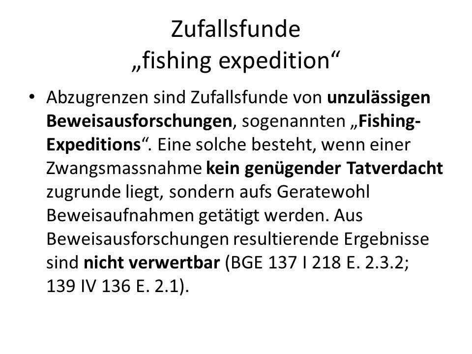 Zufallsfunde fishing expedition Abzugrenzen sind Zufallsfunde von unzulässigen Beweisausforschungen, sogenannten Fishing- Expeditions. Eine solche bes