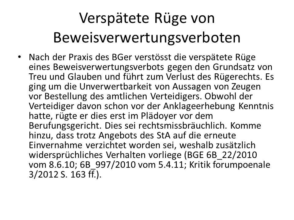 Verspätete Rüge von Beweisverwertungsverboten Nach der Praxis des BGer verstösst die verspätete Rüge eines Beweisverwertungsverbots gegen den Grundsat