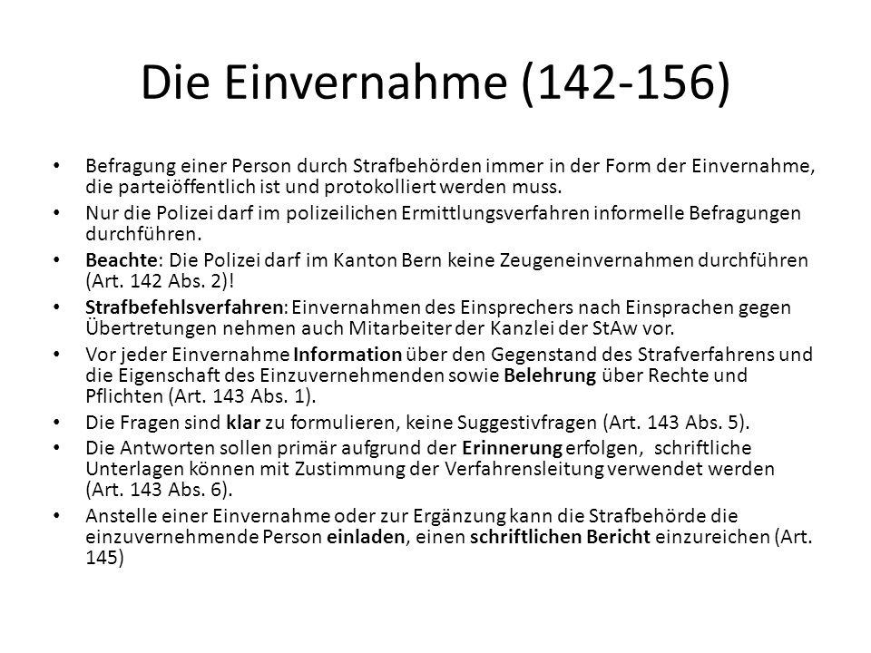 Die Einvernahme (142-156) Befragung einer Person durch Strafbehörden immer in der Form der Einvernahme, die parteiöffentlich ist und protokolliert wer