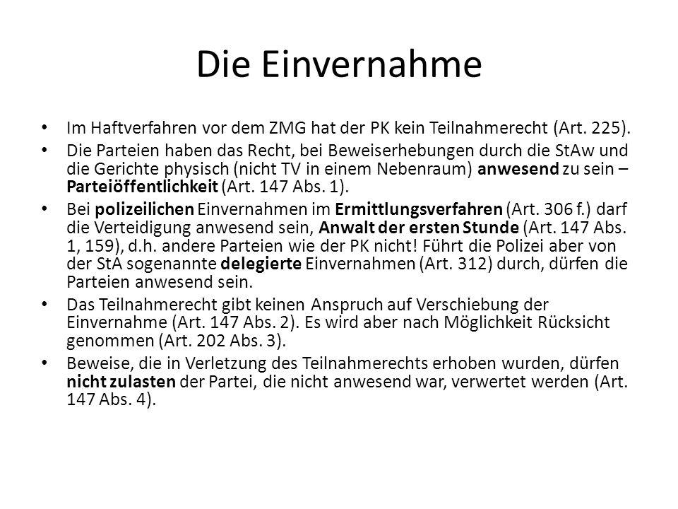 Die Einvernahme Im Haftverfahren vor dem ZMG hat der PK kein Teilnahmerecht (Art. 225). Die Parteien haben das Recht, bei Beweiserhebungen durch die S