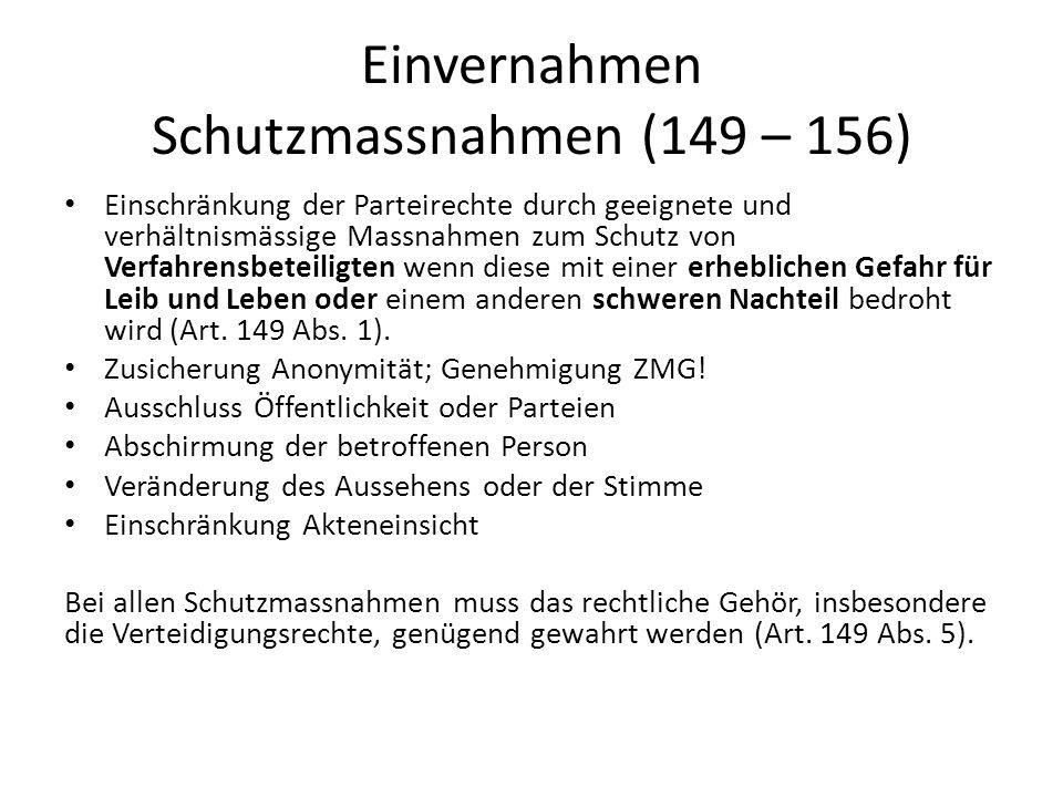 Einvernahmen Schutzmassnahmen (149 – 156) Einschränkung der Parteirechte durch geeignete und verhältnismässige Massnahmen zum Schutz von Verfahrensbet