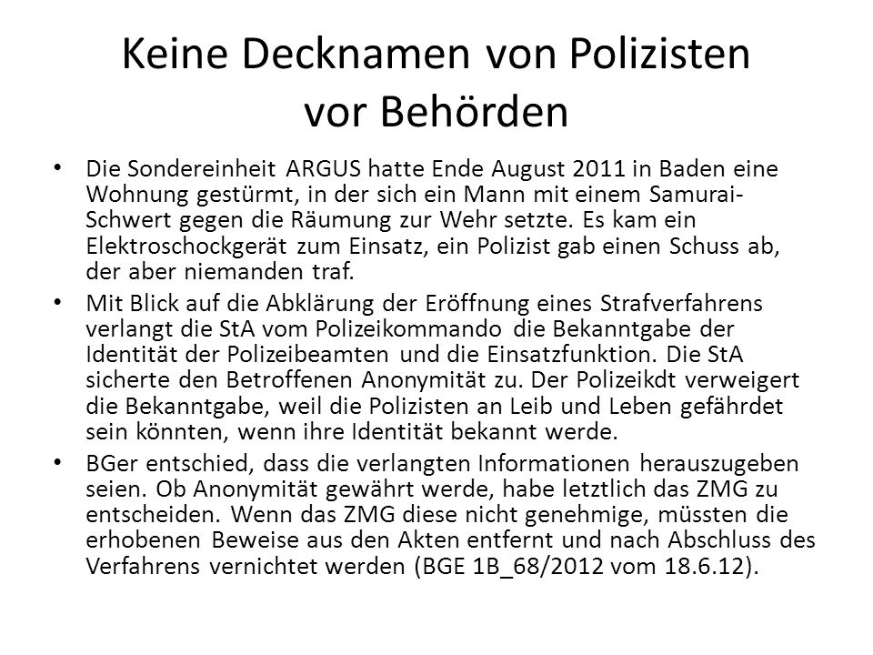 Keine Decknamen von Polizisten vor Behörden Die Sondereinheit ARGUS hatte Ende August 2011 in Baden eine Wohnung gestürmt, in der sich ein Mann mit ei