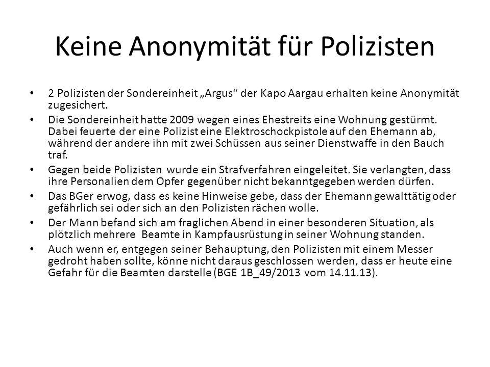 Keine Anonymität für Polizisten 2 Polizisten der Sondereinheit Argus der Kapo Aargau erhalten keine Anonymität zugesichert. Die Sondereinheit hatte 20