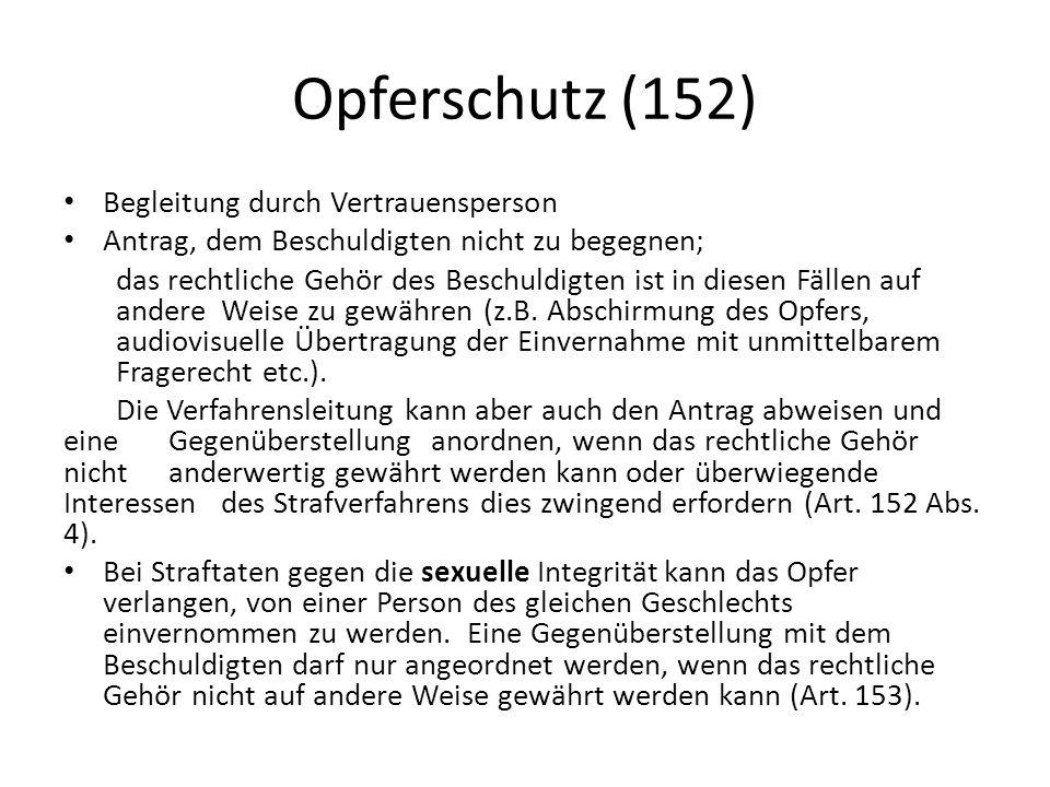 Opferschutz (152) Begleitung durch Vertrauensperson Antrag, dem Beschuldigten nicht zu begegnen; das rechtliche Gehör des Beschuldigten ist in diesen