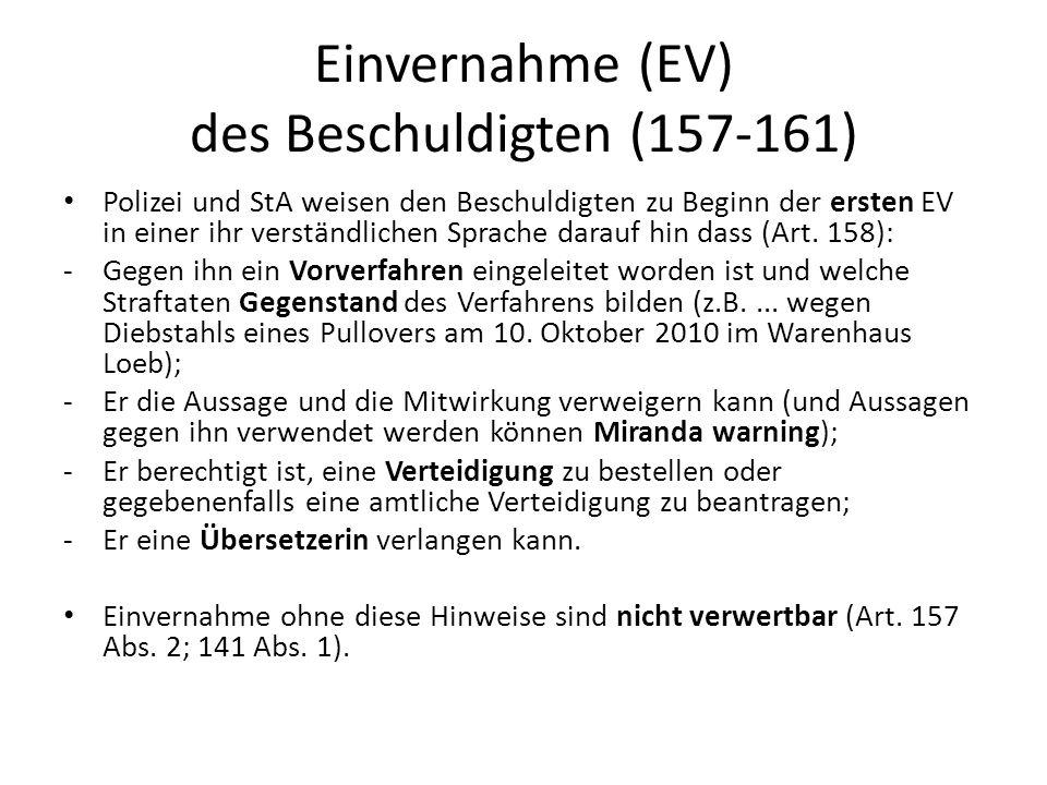 Einvernahme (EV) des Beschuldigten (157-161) Polizei und StA weisen den Beschuldigten zu Beginn der ersten EV in einer ihr verständlichen Sprache dara