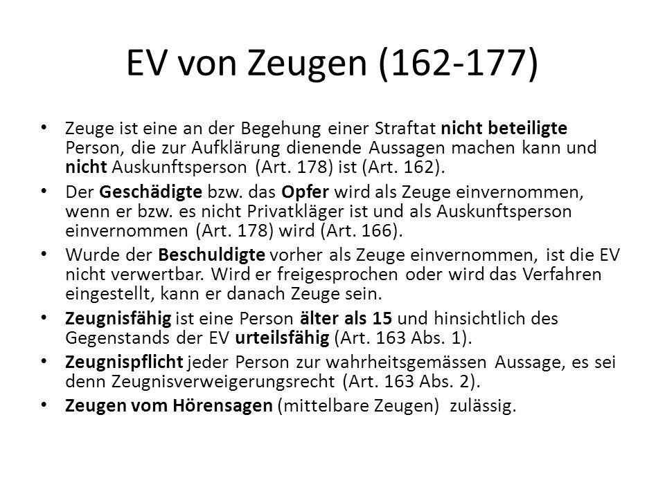 EV von Zeugen (162-177) Zeuge ist eine an der Begehung einer Straftat nicht beteiligte Person, die zur Aufklärung dienende Aussagen machen kann und ni