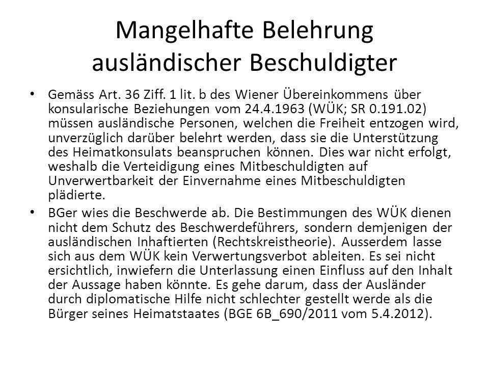 Mangelhafte Belehrung ausländischer Beschuldigter Gemäss Art. 36 Ziff. 1 lit. b des Wiener Übereinkommens über konsularische Beziehungen vom 24.4.1963