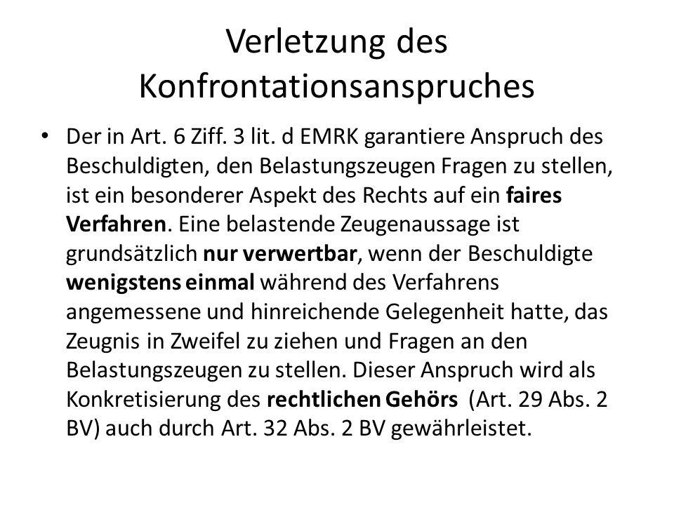 Verletzung des Konfrontationsanspruches Der in Art. 6 Ziff. 3 lit. d EMRK garantiere Anspruch des Beschuldigten, den Belastungszeugen Fragen zu stelle