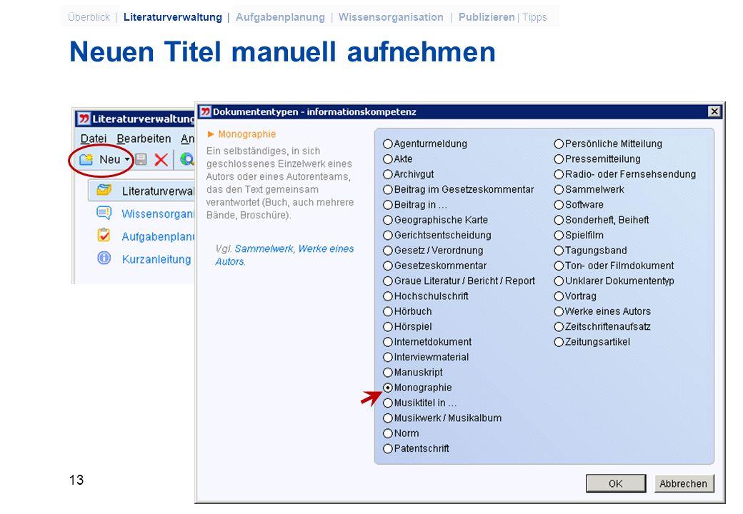 12 Überblick | Literaturverwaltung | Aufgabenplanung | Wissensorganisation | Publizieren | Tipps Literatur erfassen (Übersicht) Manuell Feld für Feld