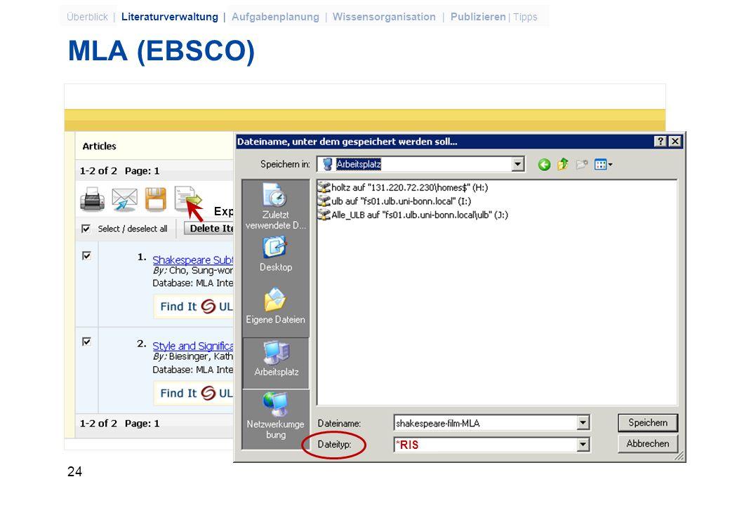 23 Überblick | Literaturverwaltung | Aufgabenplanung | Wissensorganisation | Publizieren | Tipps MLA (EBSCO) Suchen und Ergebnis in den Warenkorb legen Export to Bibliographic Manager