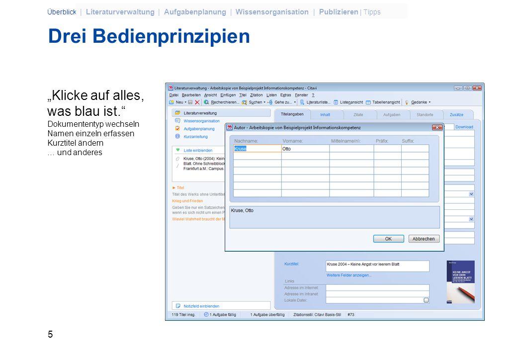5 Überblick | Literaturverwaltung | Aufgabenplanung | Wissensorganisation | Publizieren | Tipps Drei Bedienprinzipien Klicke auf alles, was blau ist.