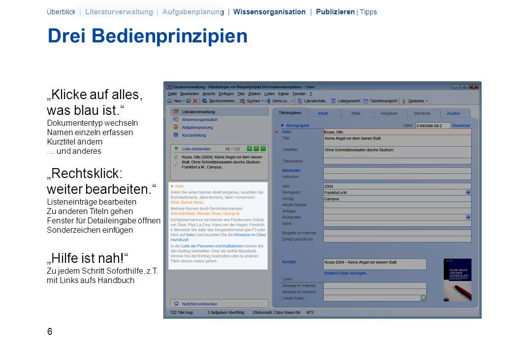 6 Überblick | Literaturverwaltung | Aufgabenplanung | Wissensorganisation | Publizieren | Tipps Drei Bedienprinzipien Klicke auf alles, was blau ist.