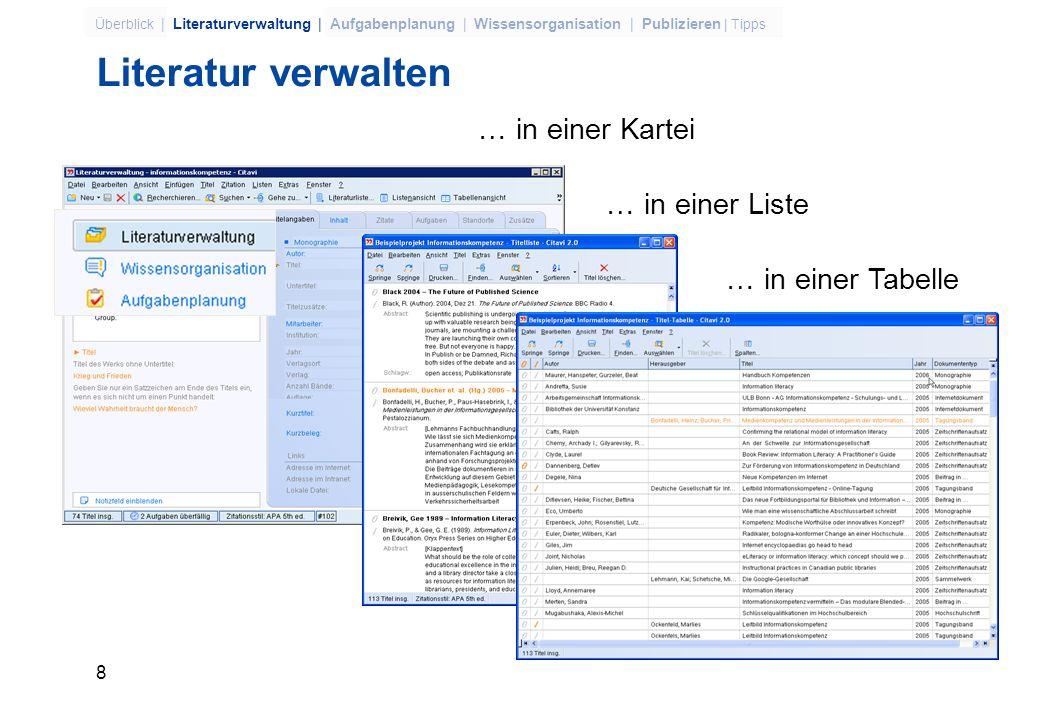 8 Überblick | Literaturverwaltung | Aufgabenplanung | Wissensorganisation | Publizieren | Tipps Literatur verwalten … in einer Kartei … in einer Liste … in einer Tabelle
