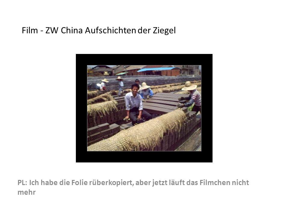 PL: Ich habe die Folie rüberkopiert, aber jetzt läuft das Filmchen nicht mehr Film - ZW China Aufschichten der Ziegel