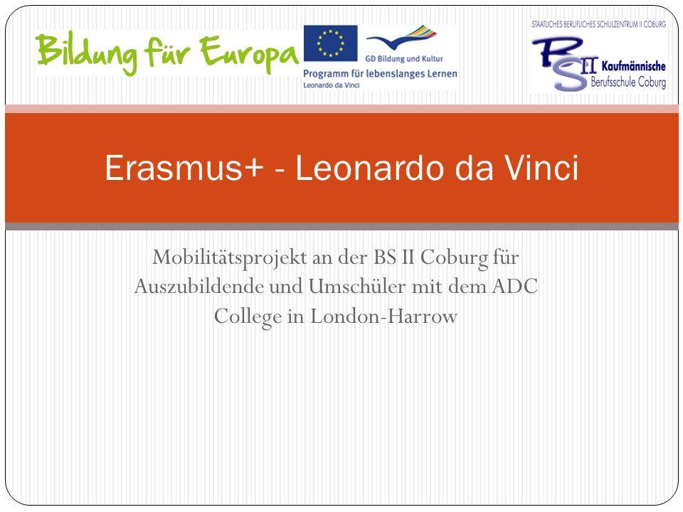 Mobilitätsprojekt an der BS II Coburg für Auszubildende und Umschüler mit dem ADC College in London-Harrow Erasmus+ - Leonardo da Vinci