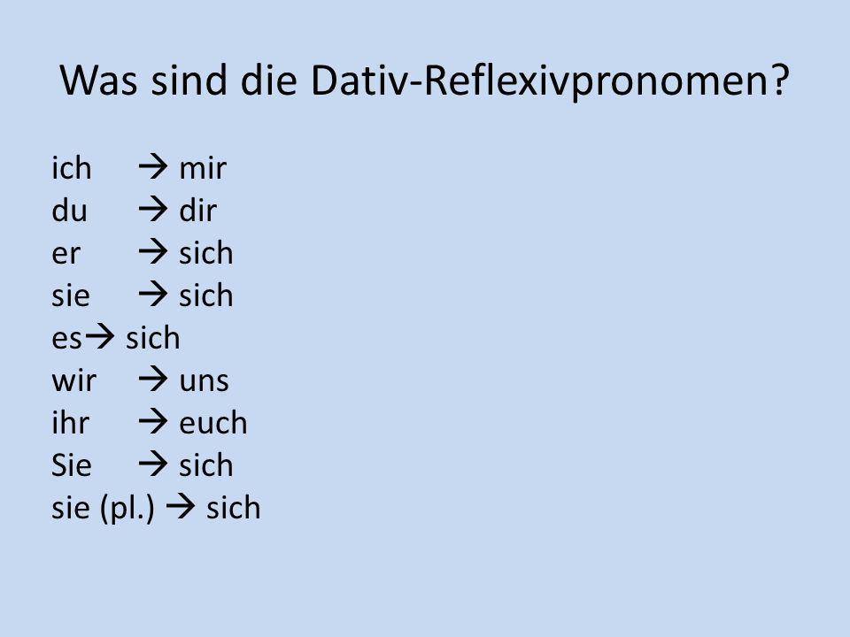 Was sind die Dativ-Reflexivpronomen? ich mir du dir er sich sie sich es sich wir uns ihr euch Sie sich sie (pl.) sich