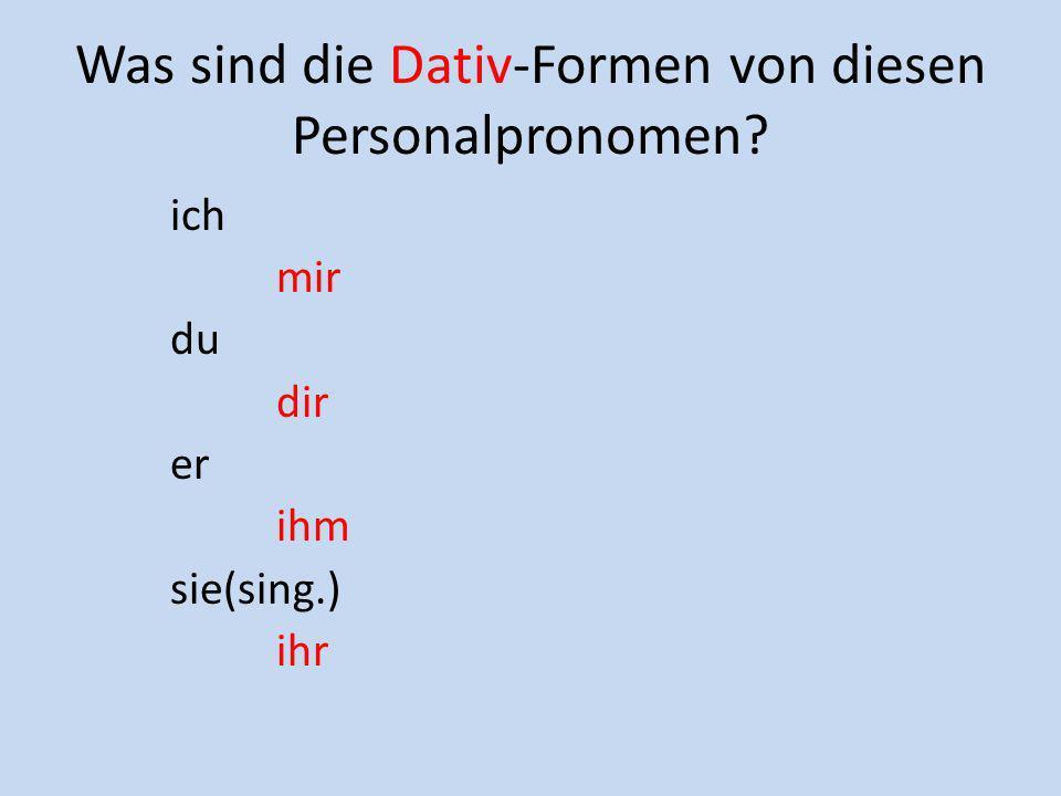 Was sind die Dativ-Formen von diesen Personalpronomen? ich mir du dir er ihm sie(sing.) ihr
