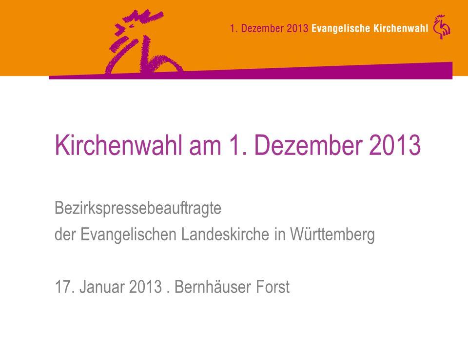 Kirchenwahl am 1. Dezember 2013 Bezirkspressebeauftragte der Evangelischen Landeskirche in Württemberg 17. Januar 2013. Bernhäuser Forst
