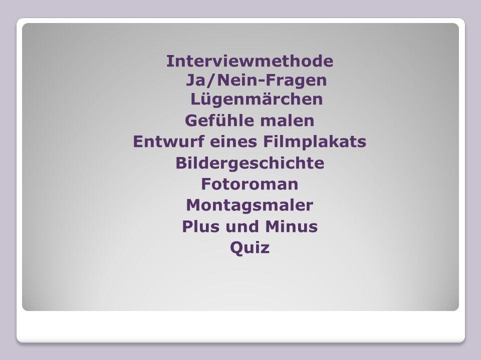 Interviewmethode Ja/Nein-Fragen Lügenmärchen Gefühle malen Entwurf eines Filmplakats Bildergeschichte Fotoroman Montagsmaler Plus und Minus Quiz