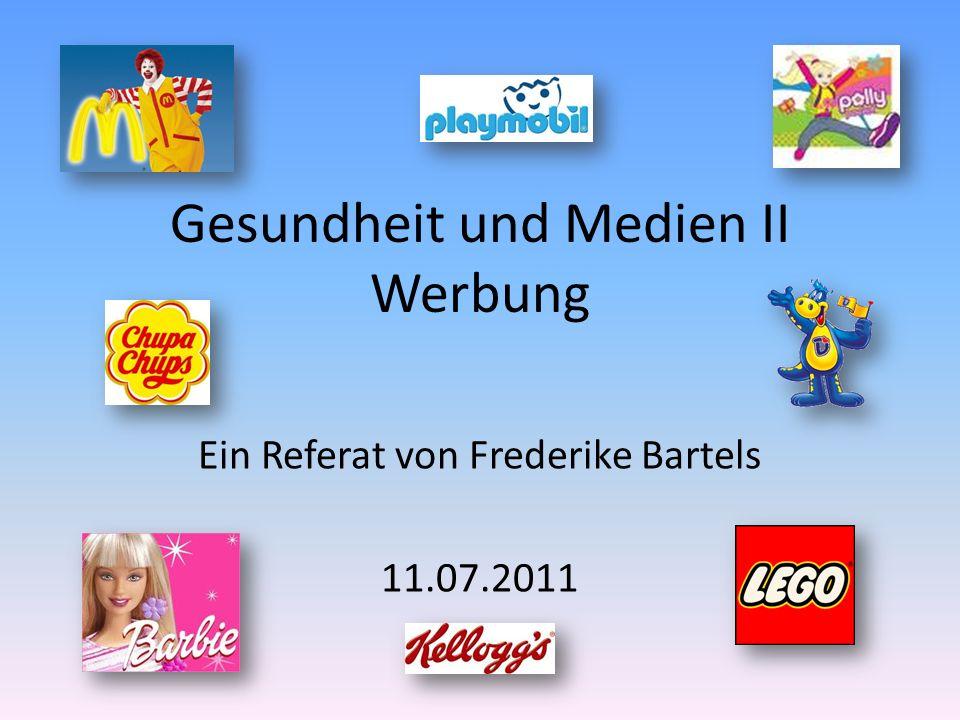 Gesundheit und Medien II Werbung Ein Referat von Frederike Bartels 11.07.2011