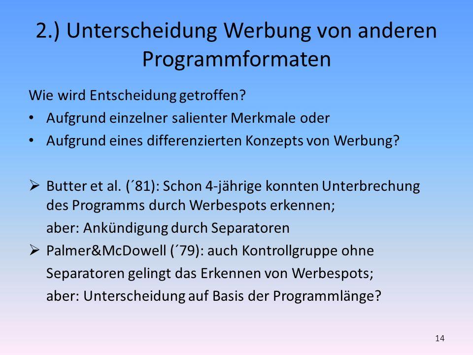 2.) Unterscheidung Werbung von anderen Programmformaten Wie wird Entscheidung getroffen? Aufgrund einzelner salienter Merkmale oder Aufgrund eines dif