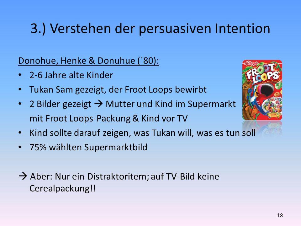 3.) Verstehen der persuasiven Intention Donohue, Henke & Donuhue (´80): 2-6 Jahre alte Kinder Tukan Sam gezeigt, der Froot Loops bewirbt 2 Bilder geze