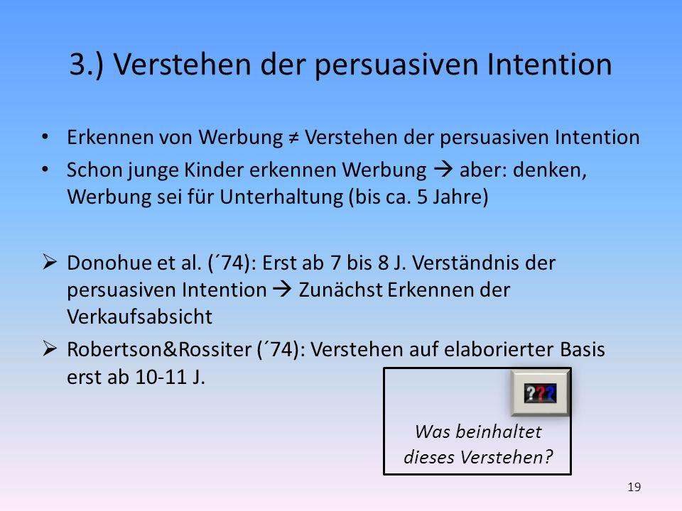 3.) Verstehen der persuasiven Intention Erkennen von Werbung Verstehen der persuasiven Intention Schon junge Kinder erkennen Werbung aber: denken, Wer