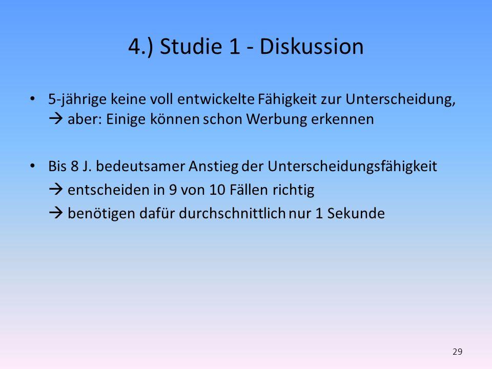 4.) Studie 1 - Diskussion 5-jährige keine voll entwickelte Fähigkeit zur Unterscheidung, aber: Einige können schon Werbung erkennen Bis 8 J. bedeutsam
