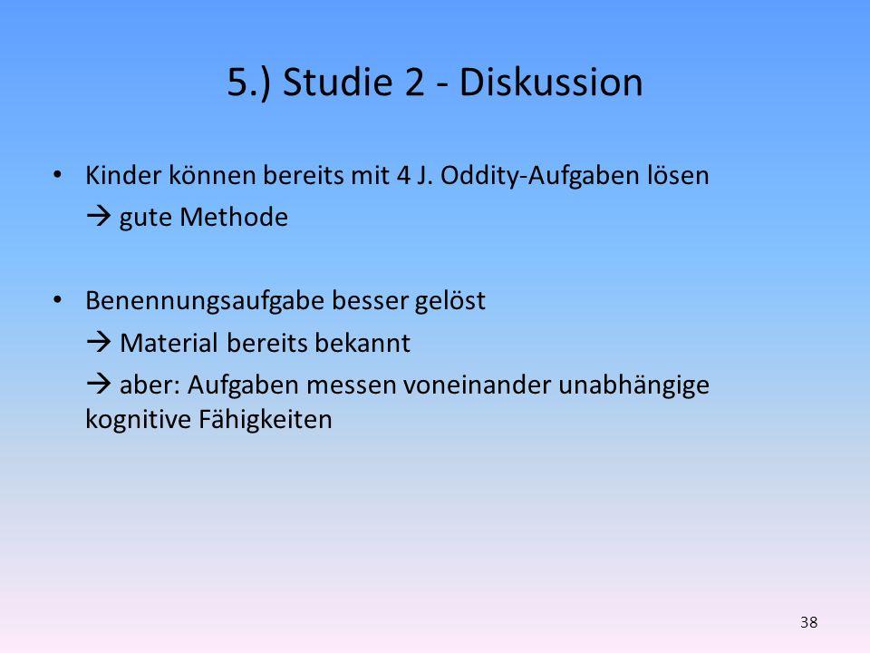 5.) Studie 2 - Diskussion Kinder können bereits mit 4 J. Oddity-Aufgaben lösen gute Methode Benennungsaufgabe besser gelöst Material bereits bekannt a