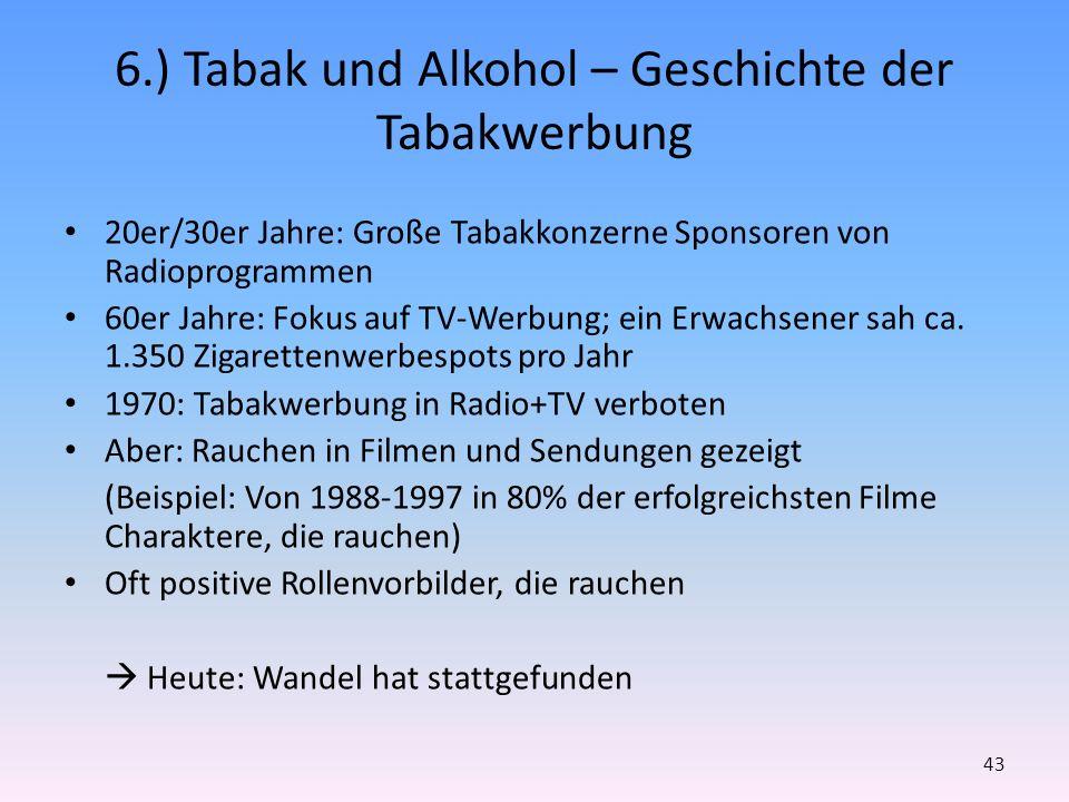 6.) Tabak und Alkohol – Geschichte der Tabakwerbung 20er/30er Jahre: Große Tabakkonzerne Sponsoren von Radioprogrammen 60er Jahre: Fokus auf TV-Werbun