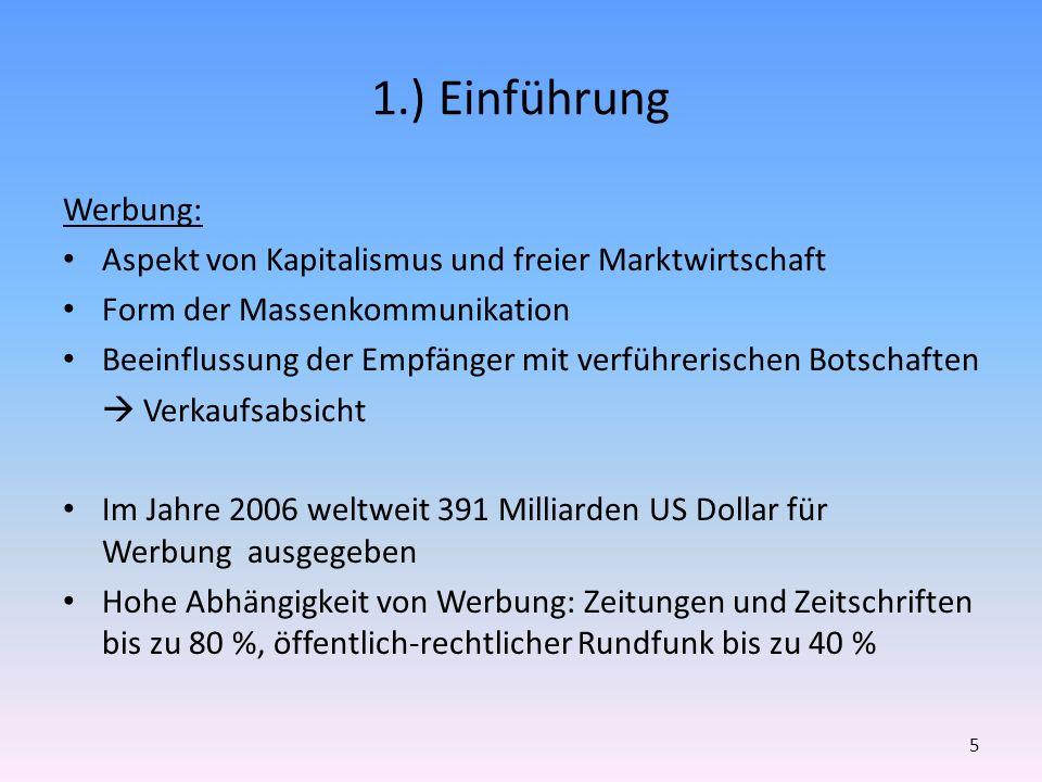 1.) Einführung Werbung: Aspekt von Kapitalismus und freier Marktwirtschaft Form der Massenkommunikation Beeinflussung der Empfänger mit verführerische