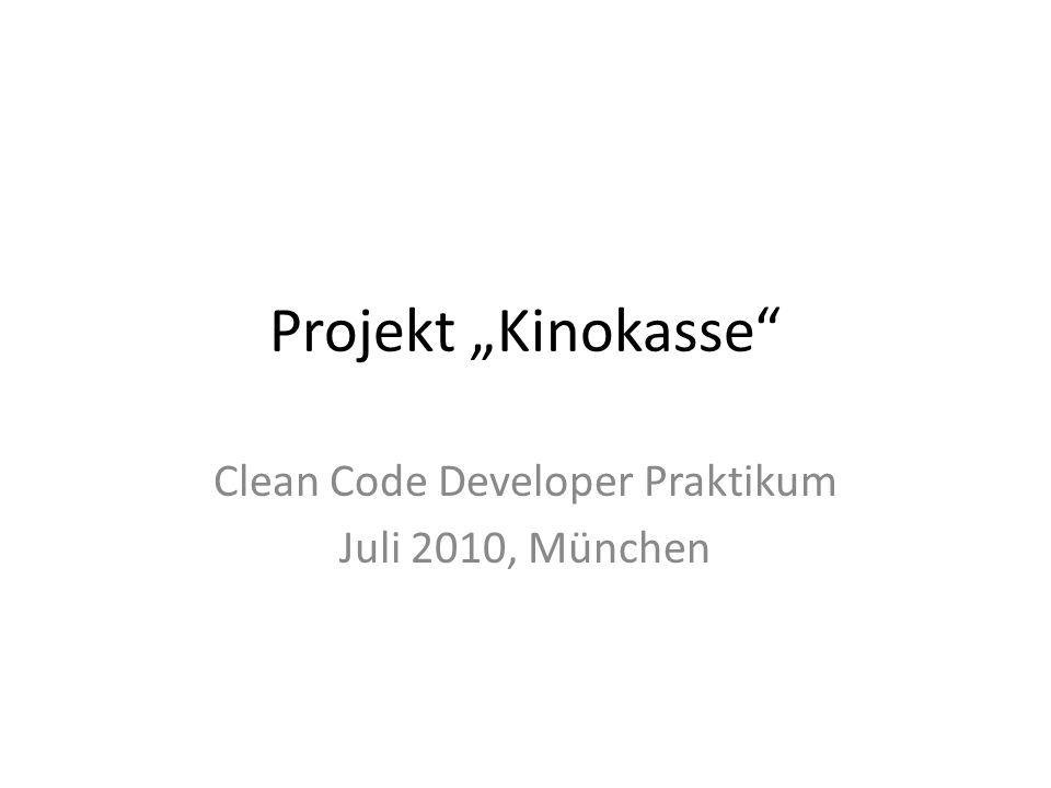 Projekt Kinokasse Clean Code Developer Praktikum Juli 2010, München