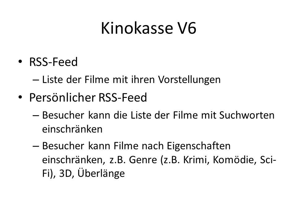Kinokasse V6 RSS-Feed – Liste der Filme mit ihren Vorstellungen Persönlicher RSS-Feed – Besucher kann die Liste der Filme mit Suchworten einschränken – Besucher kann Filme nach Eigenschaften einschränken, z.B.