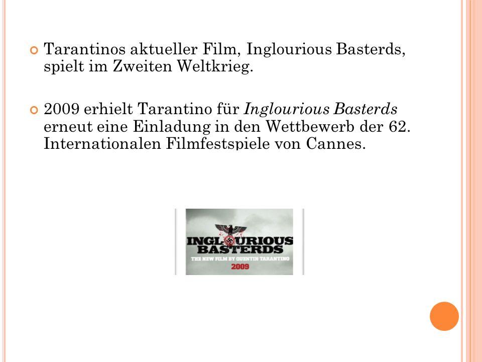 Tarantinos aktueller Film, Inglourious Basterds, spielt im Zweiten Weltkrieg. 2009 erhielt Tarantino für Inglourious Basterds erneut eine Einladung in