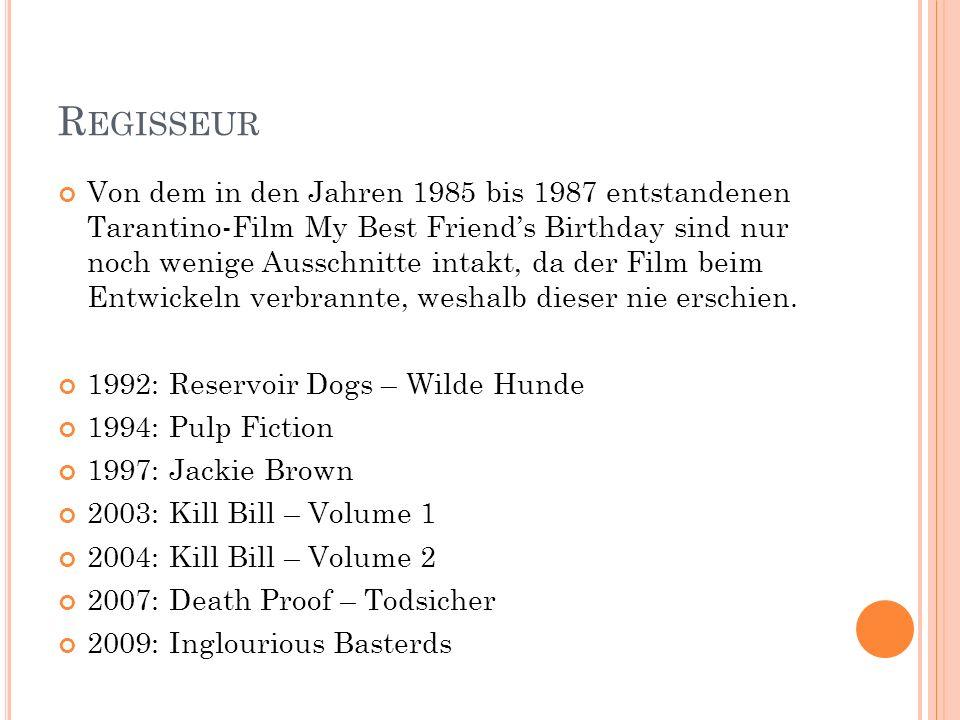 R EGISSEUR Von dem in den Jahren 1985 bis 1987 entstandenen Tarantino-Film My Best Friends Birthday sind nur noch wenige Ausschnitte intakt, da der Fi