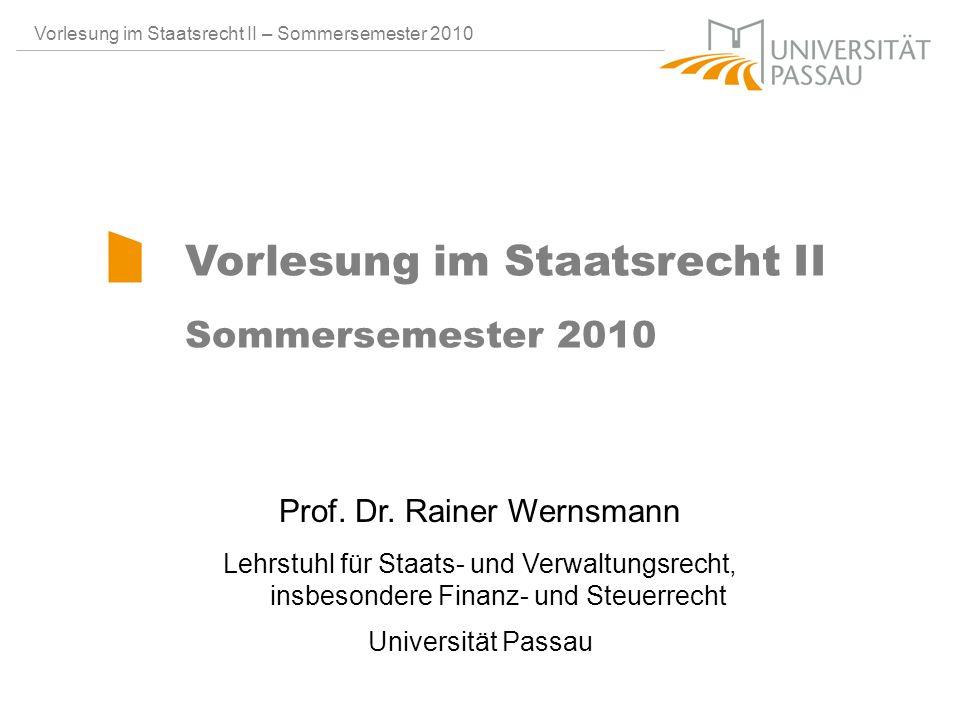Prof. Dr. Rainer Wernsmann Lehrstuhl für Staats- und Verwaltungsrecht, insbesondere Finanz- und Steuerrecht Universität Passau Vorlesung im Staatsrech