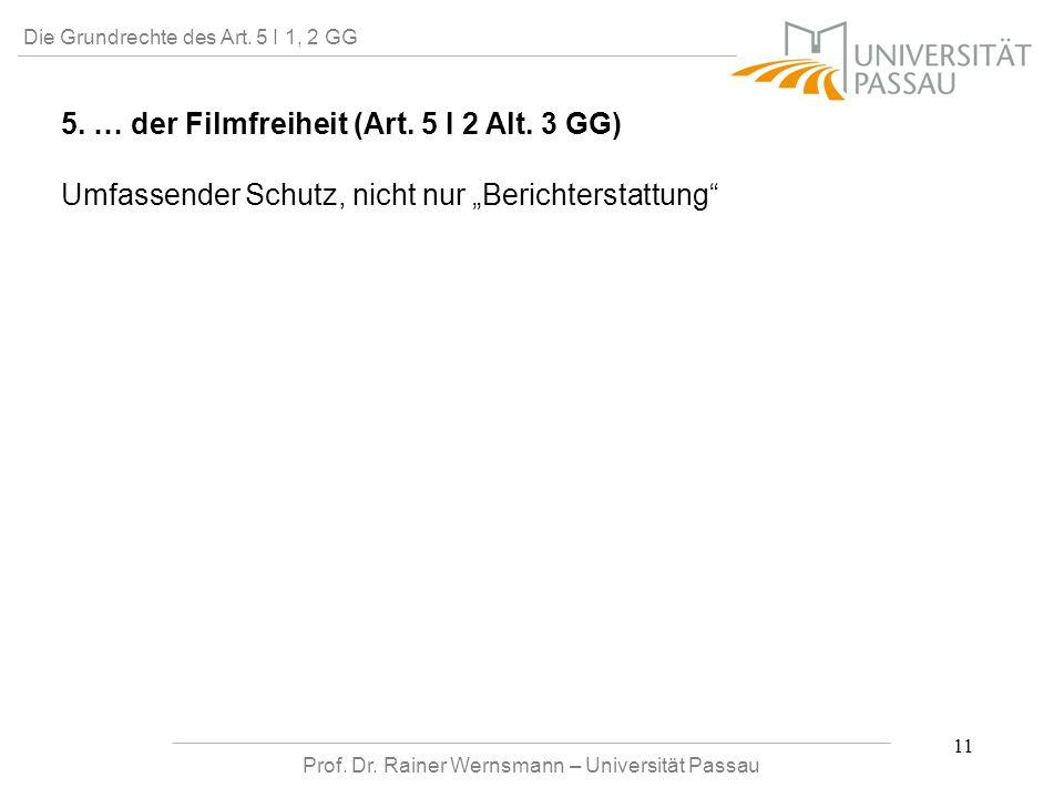 Prof. Dr. Rainer Wernsmann – Universität Passau 11 Die Grundrechte des Art. 5 I 1, 2 GG 5. … der Filmfreiheit (Art. 5 I 2 Alt. 3 GG) Umfassender Schut