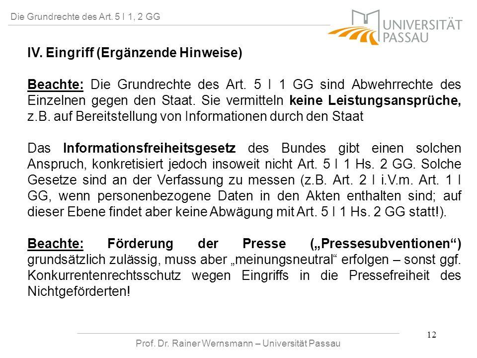 Prof. Dr. Rainer Wernsmann – Universität Passau 12 Die Grundrechte des Art. 5 I 1, 2 GG IV. Eingriff (Ergänzende Hinweise) Beachte: Die Grundrechte de