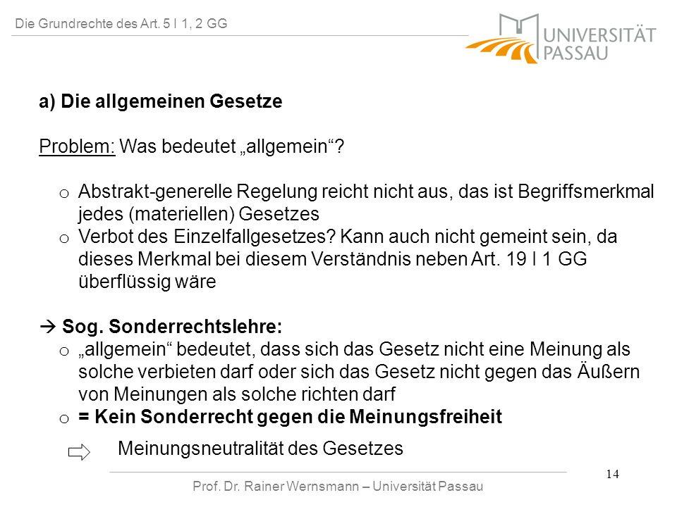 Prof. Dr. Rainer Wernsmann – Universität Passau 14 Die Grundrechte des Art. 5 I 1, 2 GG a) Die allgemeinen Gesetze Problem: Was bedeutet allgemein? o