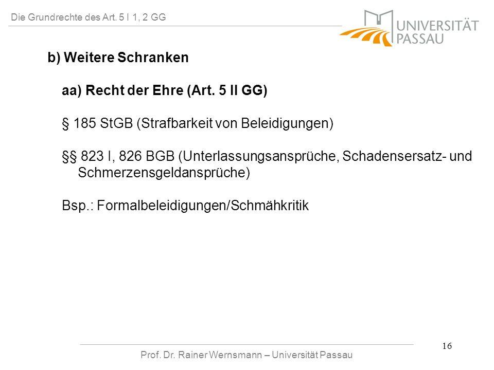 Prof. Dr. Rainer Wernsmann – Universität Passau 16 Die Grundrechte des Art. 5 I 1, 2 GG b) Weitere Schranken aa) Recht der Ehre (Art. 5 II GG) § 185 S